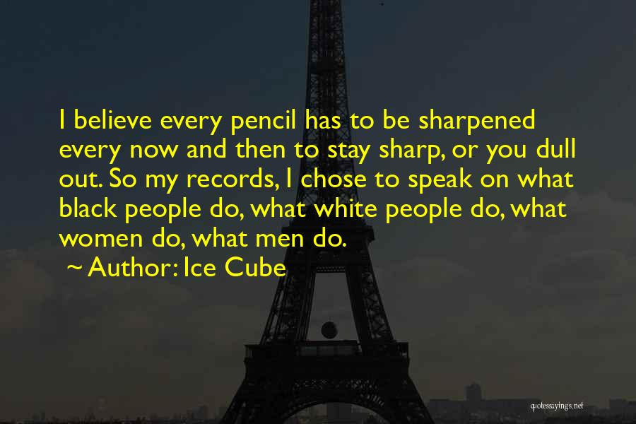 Sharpened Pencil Quotes By Ice Cube