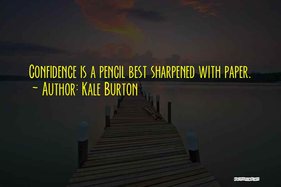 Sharpened Pencil Quotes By Kale Burton