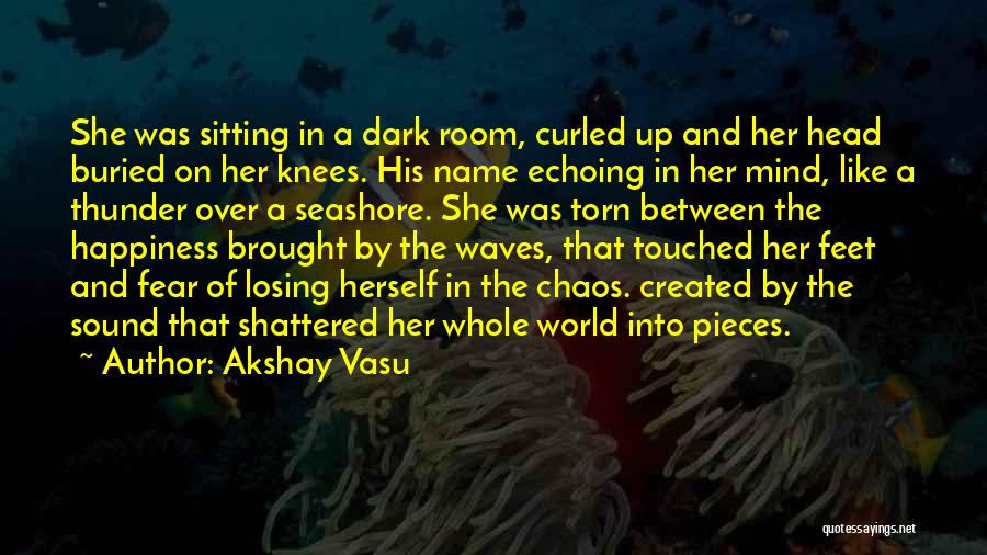 Shattered Pieces Quotes By Akshay Vasu