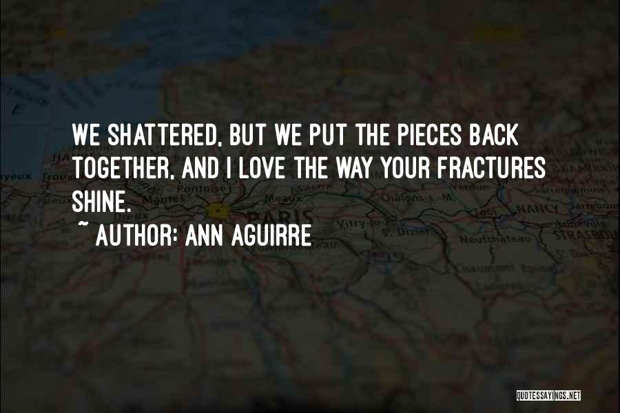 Shattered Pieces Quotes By Ann Aguirre