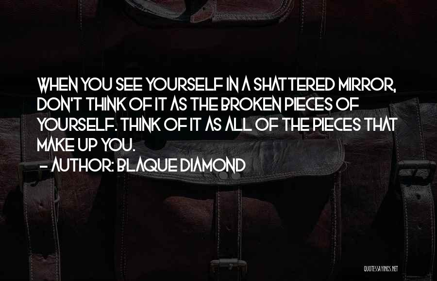 Shattered Pieces Quotes By Blaque Diamond