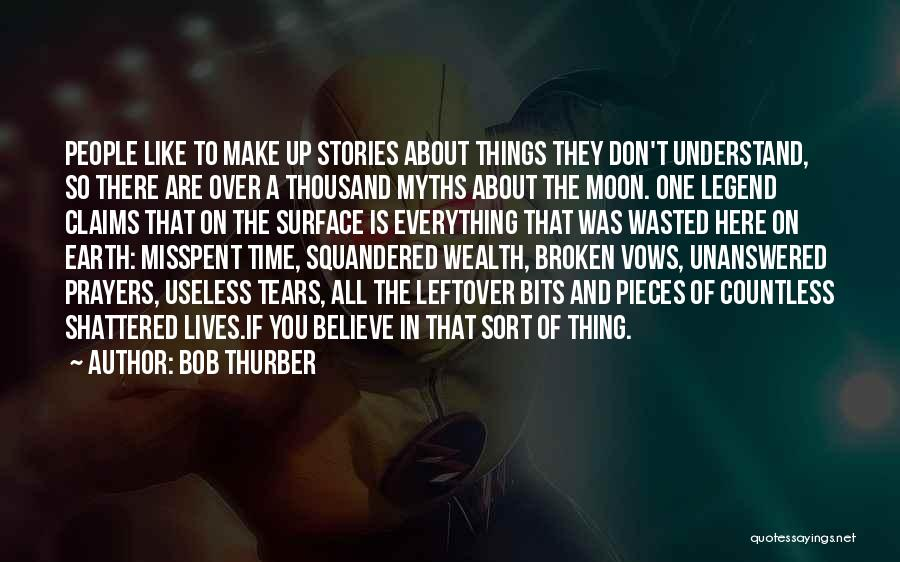 Shattered Pieces Quotes By Bob Thurber