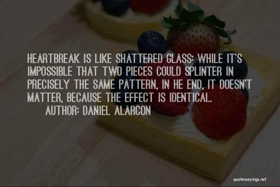 Shattered Pieces Quotes By Daniel Alarcon