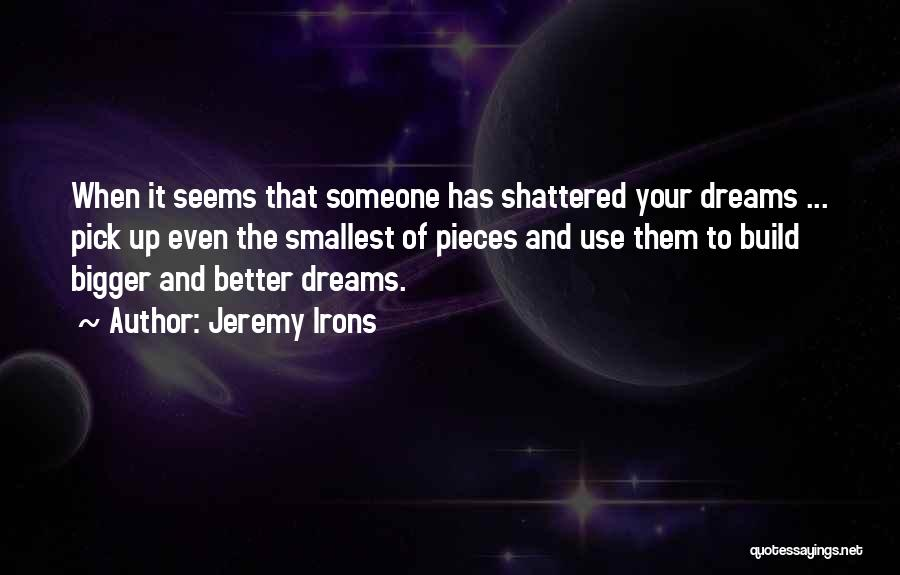 Shattered Pieces Quotes By Jeremy Irons