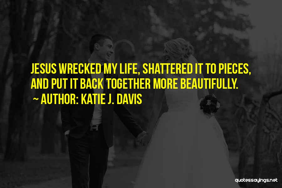 Shattered Pieces Quotes By Katie J. Davis