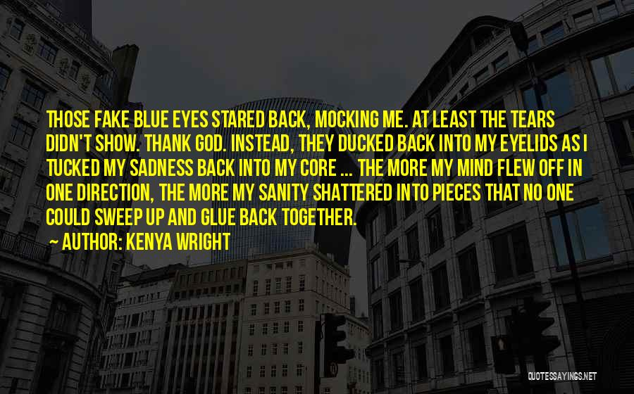 Shattered Pieces Quotes By Kenya Wright