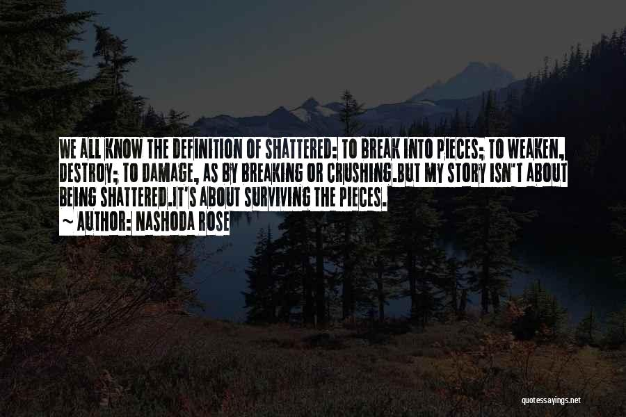 Shattered Pieces Quotes By Nashoda Rose