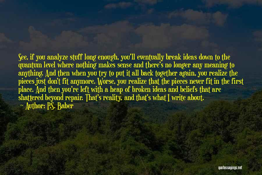 Shattered Pieces Quotes By P.S. Baber