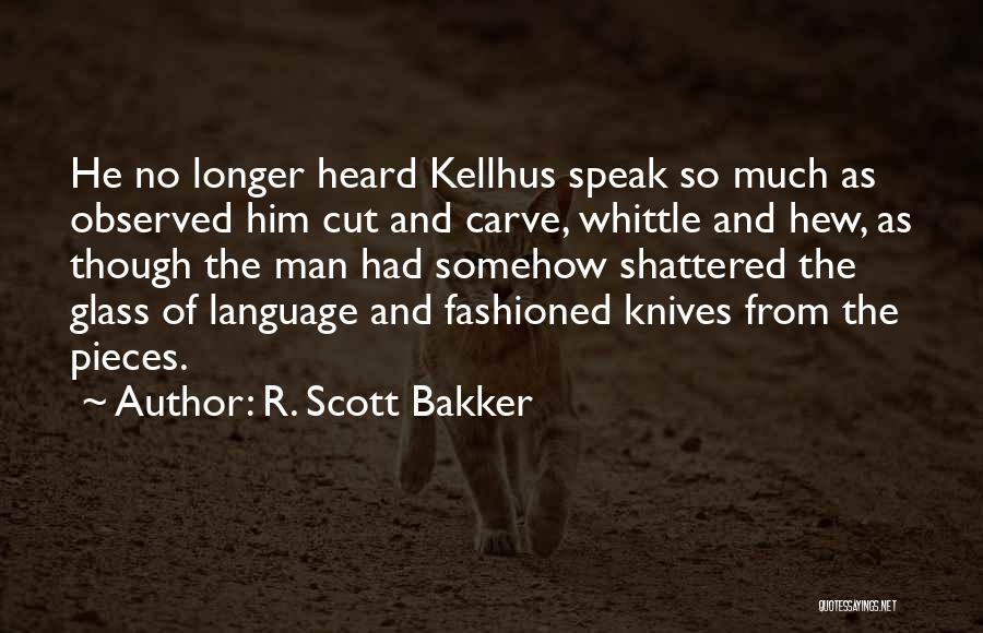Shattered Pieces Quotes By R. Scott Bakker