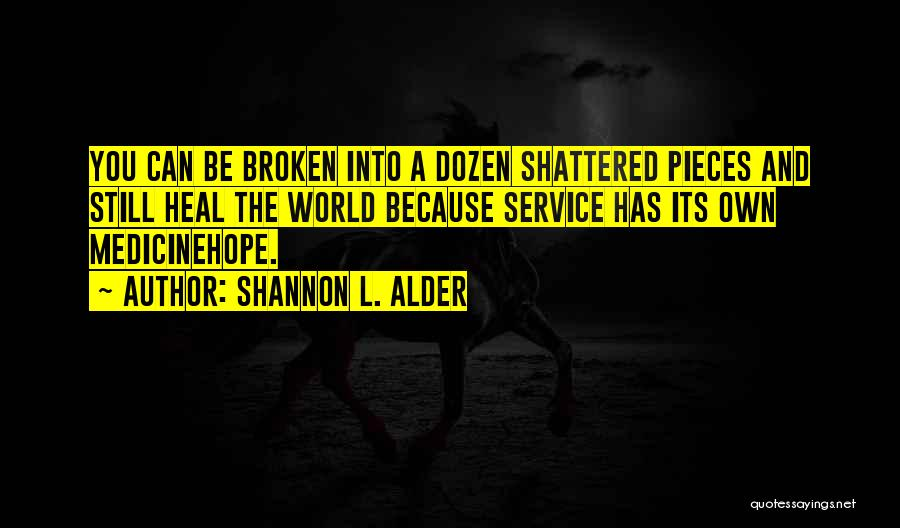 Shattered Pieces Quotes By Shannon L. Alder