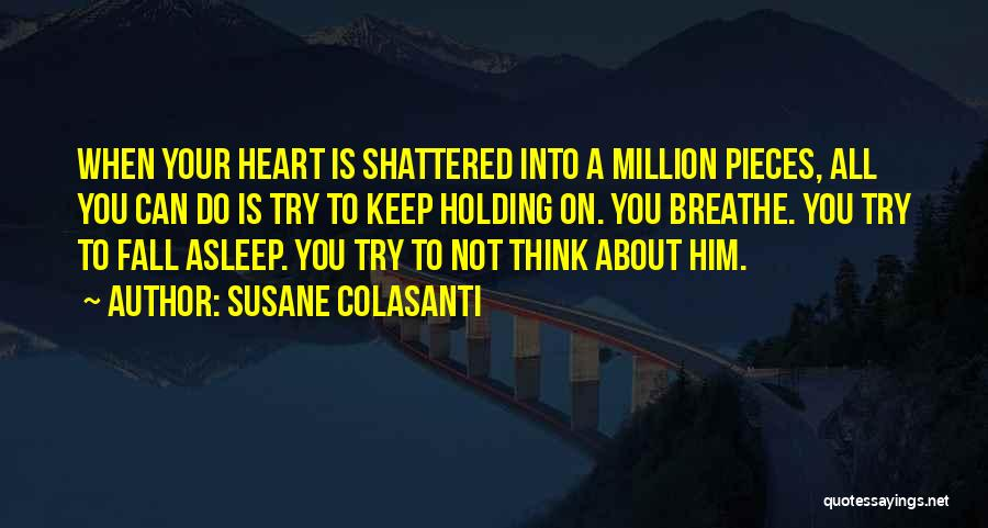 Shattered Pieces Quotes By Susane Colasanti