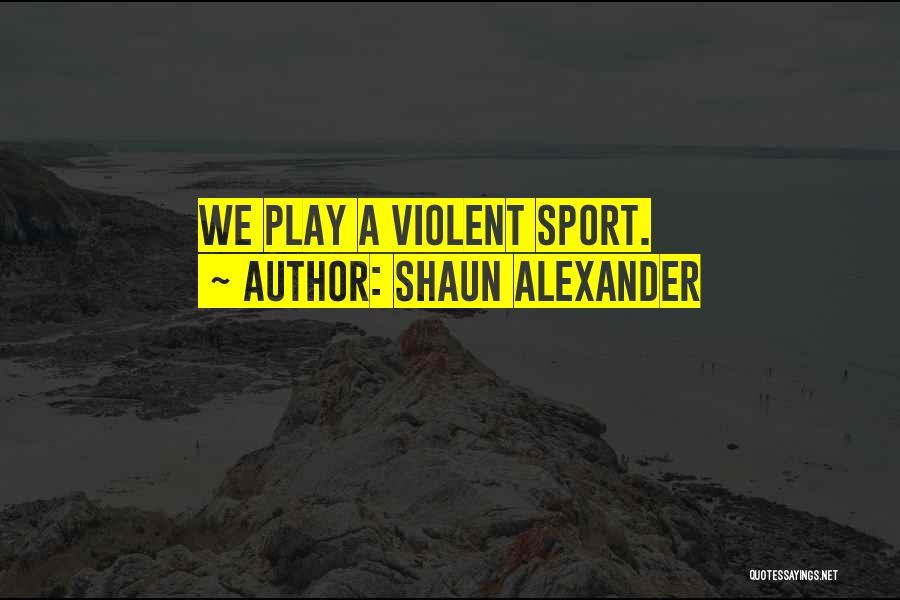 Shaun Alexander Quotes 856415