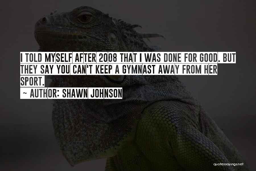 Shawn Johnson Quotes 532423