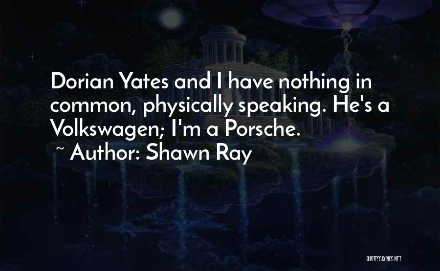 Shawn Ray Quotes 1522289