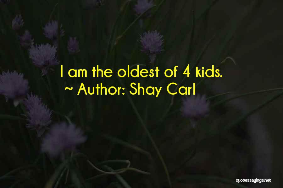 Shay Carl Quotes 1984615