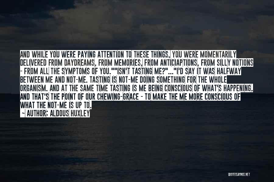 She Daydreams Quotes By Aldous Huxley