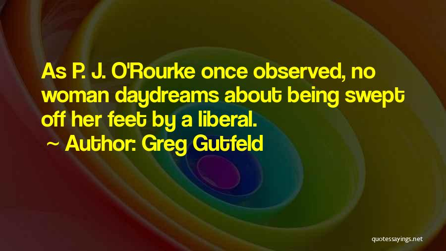 She Daydreams Quotes By Greg Gutfeld