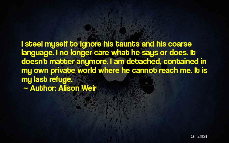 She Doesn't Care Anymore Quotes By Alison Weir