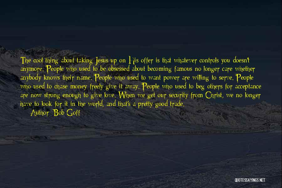 She Doesn't Care Anymore Quotes By Bob Goff