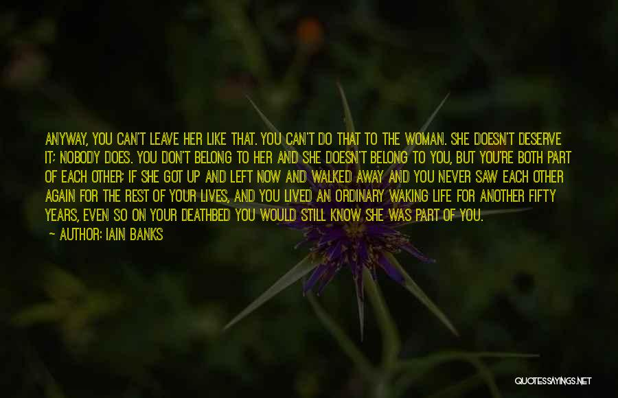 She Doesn't Deserve Quotes By Iain Banks