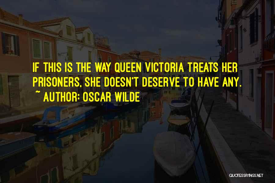 She Doesn't Deserve Quotes By Oscar Wilde
