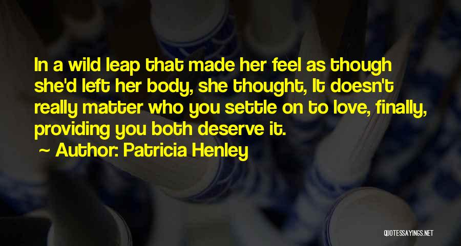 She Doesn't Deserve Quotes By Patricia Henley