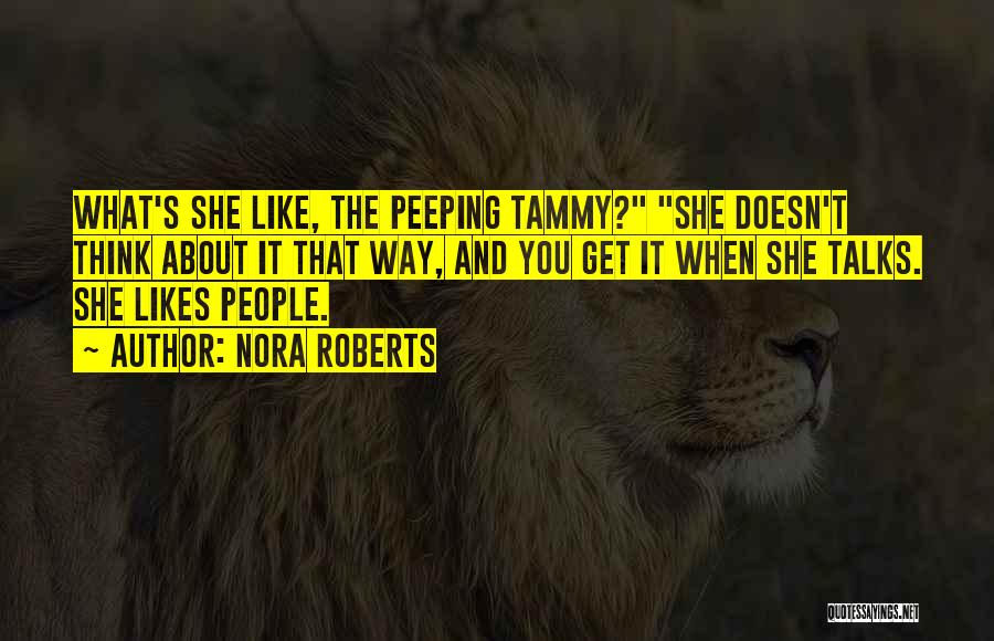 She Likes Him He Doesn't Like Her Quotes By Nora Roberts
