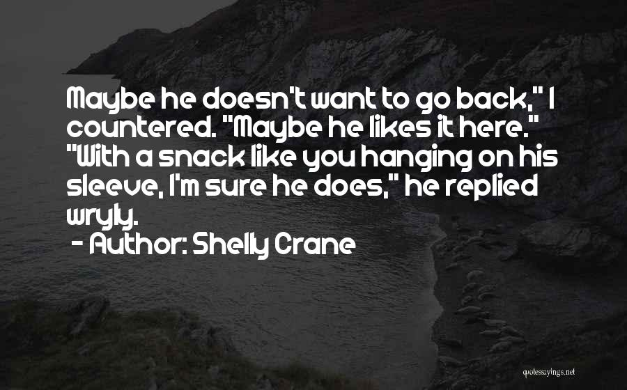 She Likes Him He Doesn't Like Her Quotes By Shelly Crane