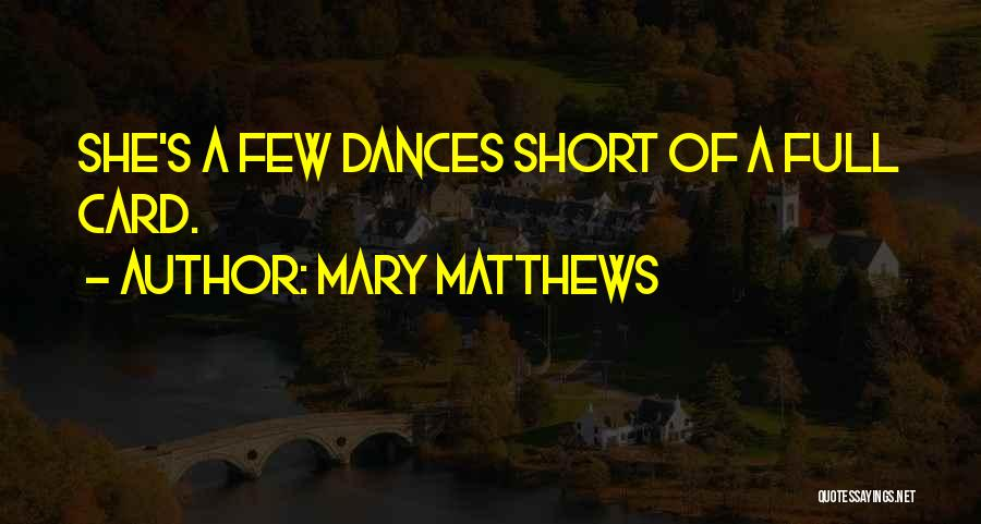 She Short Quotes By Mary Matthews