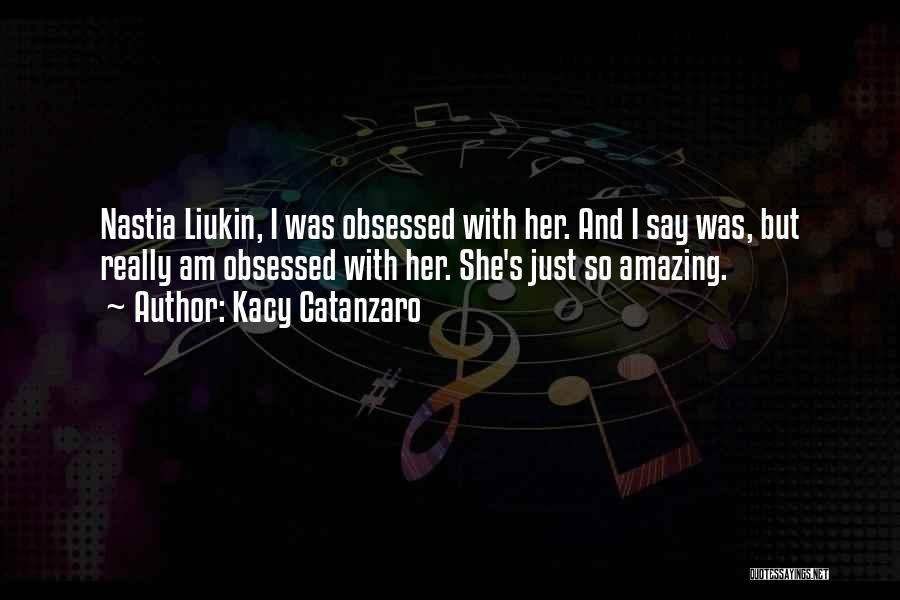 She So Amazing Quotes By Kacy Catanzaro