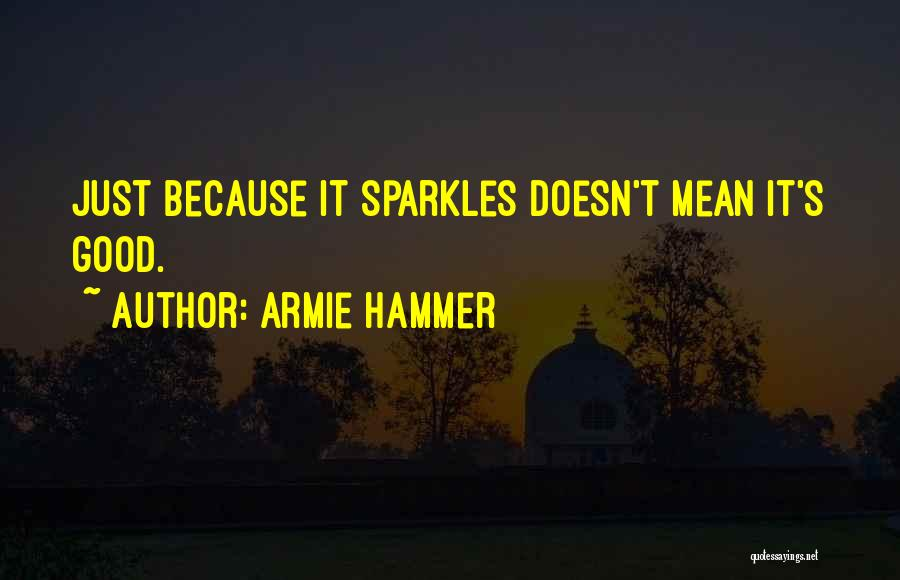 She Sparkles Quotes By Armie Hammer