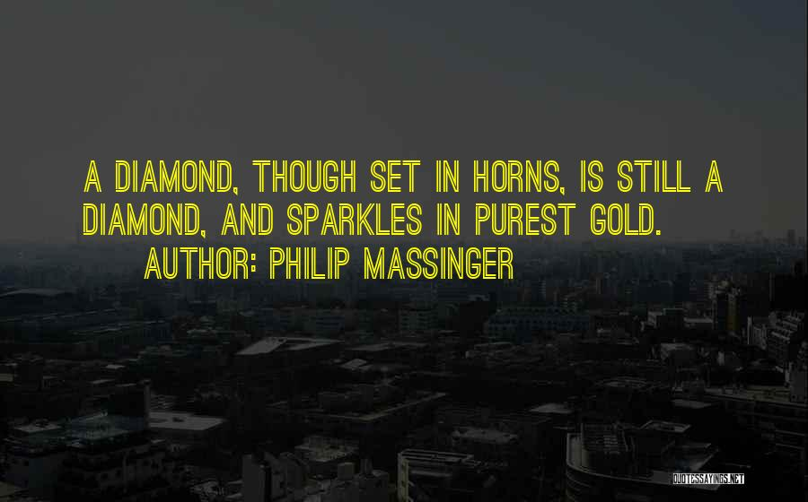 She Sparkles Quotes By Philip Massinger