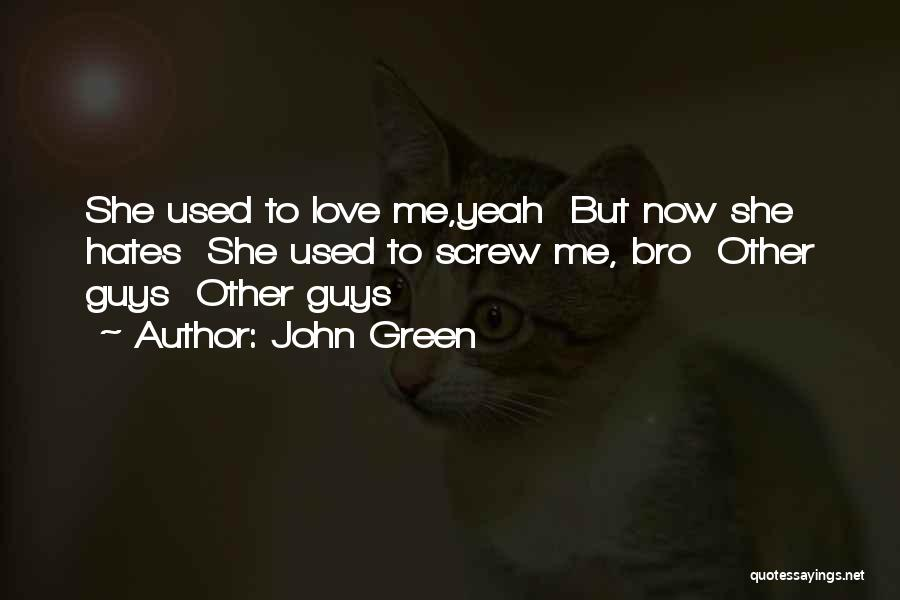 She Used To Love Me Quotes By John Green