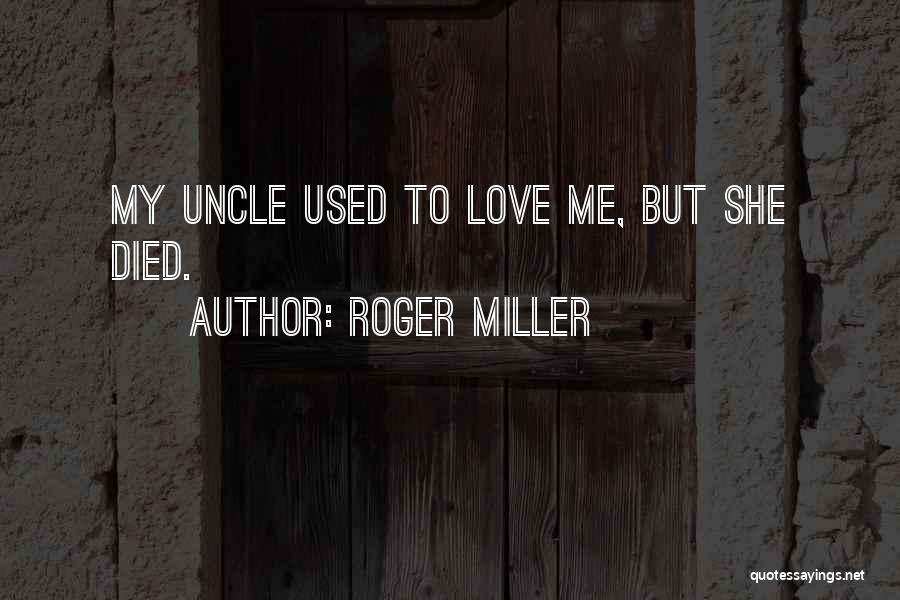 She Used To Love Me Quotes By Roger Miller