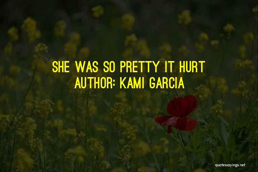 She Was Hurt Quotes By Kami Garcia