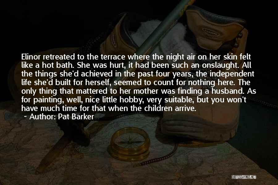 She Was Hurt Quotes By Pat Barker