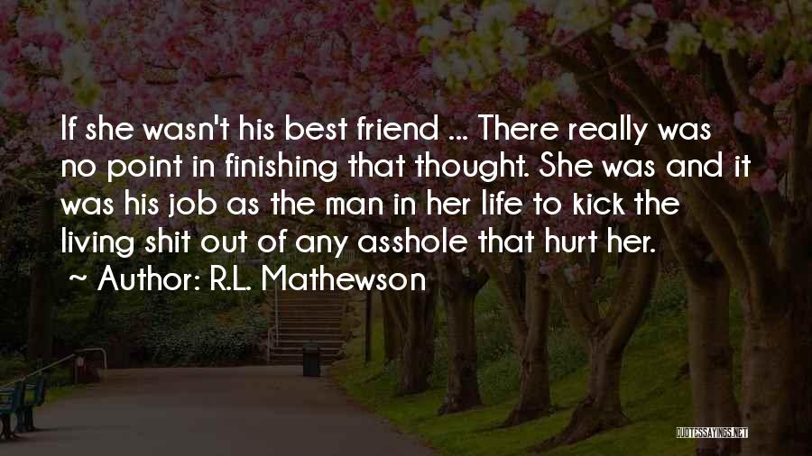 She Was Hurt Quotes By R.L. Mathewson