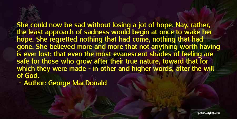 She Will Be Gone Quotes By George MacDonald