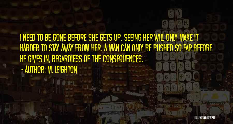 She Will Be Gone Quotes By M. Leighton