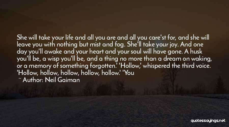 She Will Be Gone Quotes By Neil Gaiman