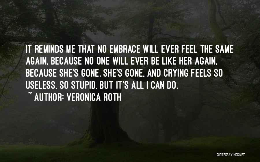 She Will Be Gone Quotes By Veronica Roth