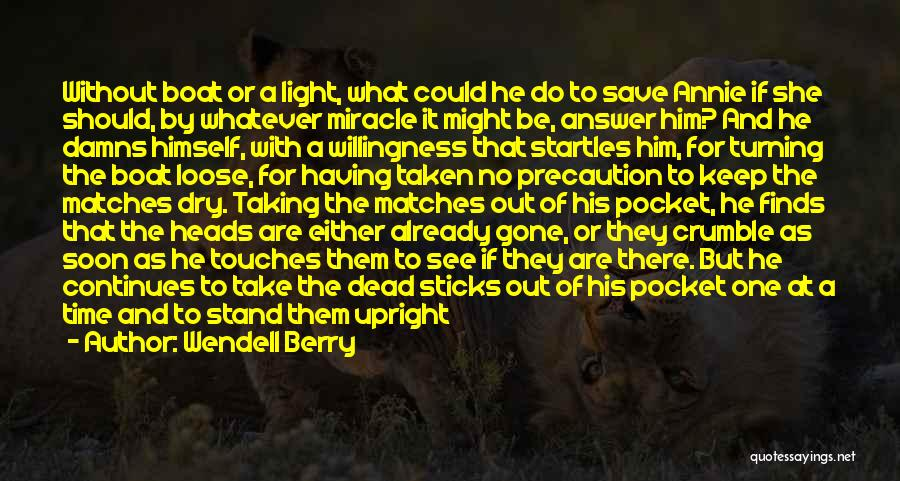 She Will Be Gone Quotes By Wendell Berry