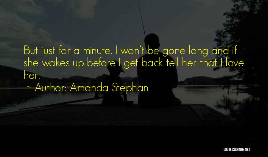She'll Be Gone Quotes By Amanda Stephan