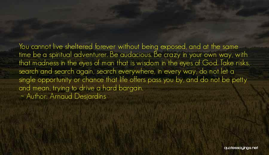 Sheltered Life Quotes By Arnaud Desjardins