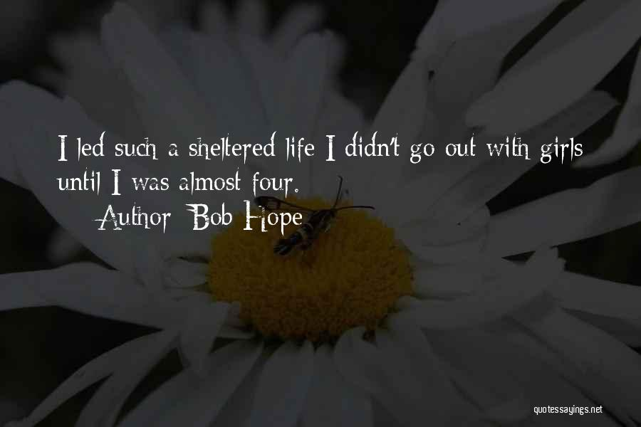 Sheltered Life Quotes By Bob Hope