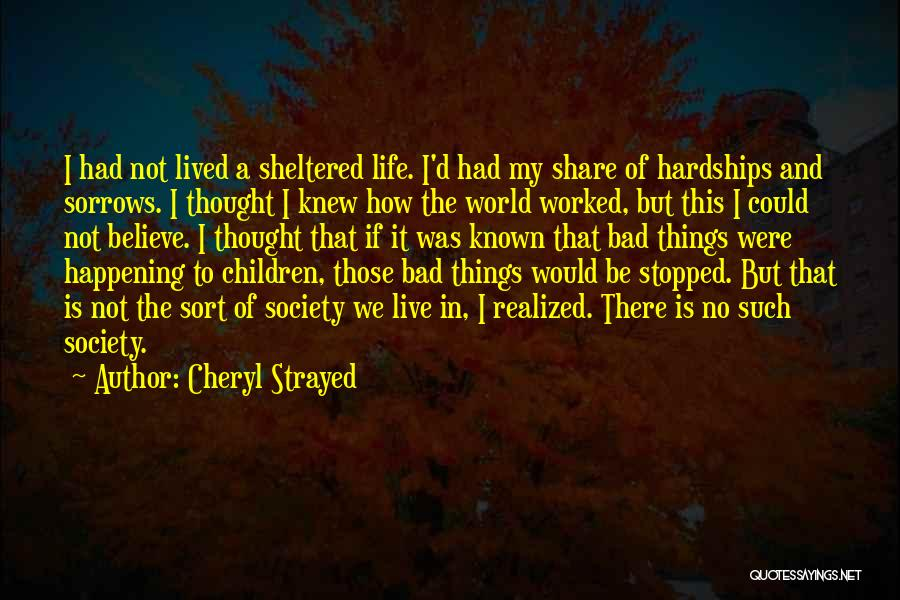 Sheltered Life Quotes By Cheryl Strayed