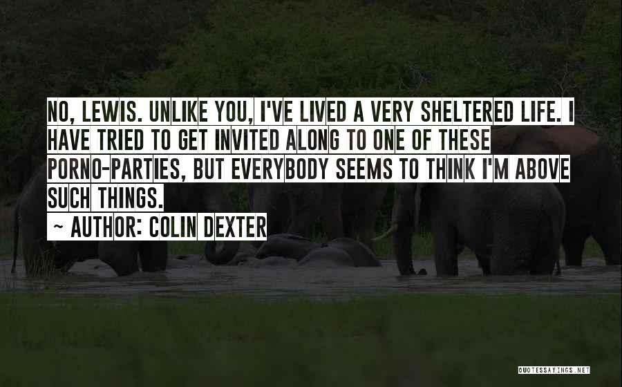 Sheltered Life Quotes By Colin Dexter
