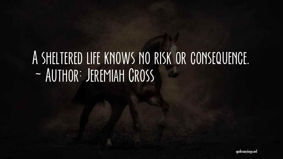 Sheltered Life Quotes By Jeremiah Cross