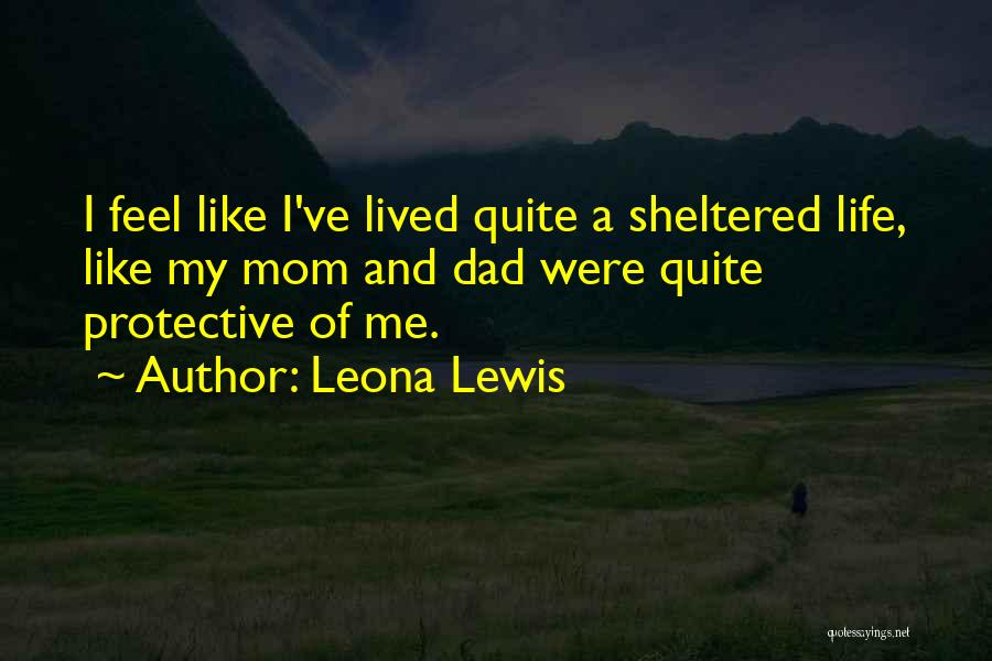 Sheltered Life Quotes By Leona Lewis