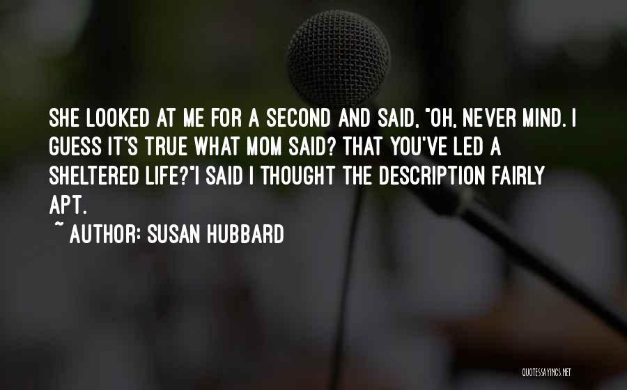 Sheltered Life Quotes By Susan Hubbard
